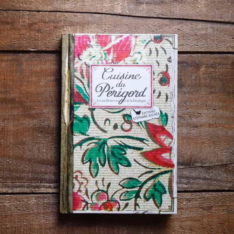 Livre de recettes pour les amateurs de cuisine Périgourdine - Edition Bachès - Les Bouriettes-
